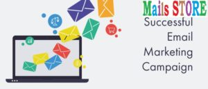 Mails Store Email Marketing Campaign email list, mailing list, mailing addresses, email addresses, email marketing database.